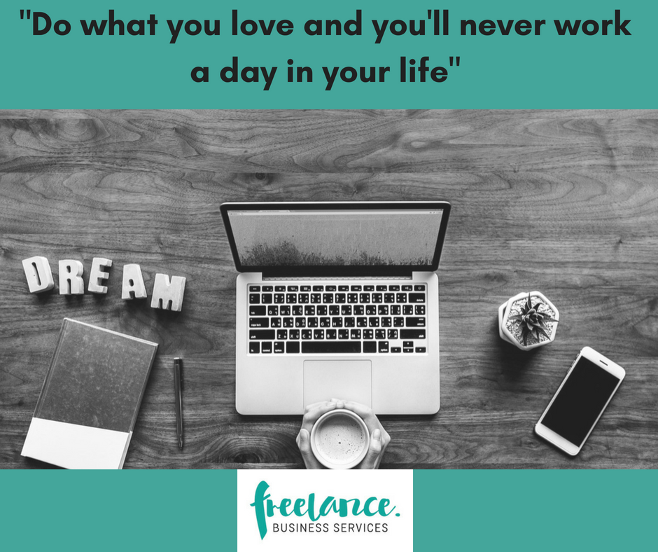 do what you love and youll never work a day in your life small business blog